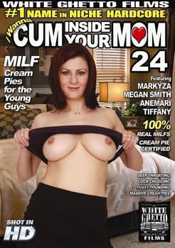 I Wanna Cum Inside Your Mom #24