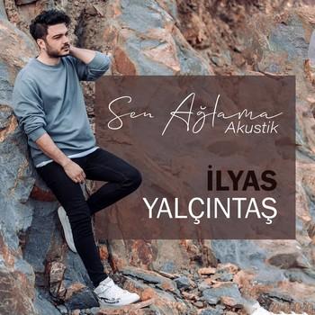 İlyas Yalçıntaş - Sen Ağlama (Akustik) (2021) Single Albüm İndir