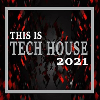 VA - This Is Tech House 2021 (The Ultimate Tech House Party) (2021)